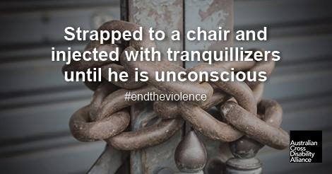 A photo of an old chain around a gate. There is white text over the top of the image that says: Strapped to a chair and injected with tranquillizers until he is unconscious #endtheviolence. The Australian Cross Disability Alliance logo is in the bottom right hand corner of the photo.