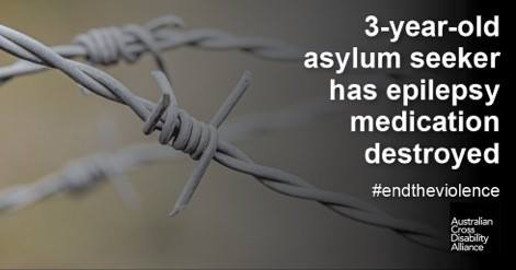 A close up photo of a piece of razor wire. There is white text over the top of the image that says: 3-year-old asylum seeker has epilepsy medication destroyed #endtheviolence. The Australian Cross Disability Alliance logo is in the bottom right hand corner of the photo.