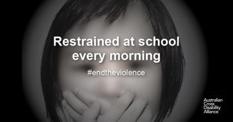 The face of an unidentifiable child holding her hands over her mouth. There is white text over the top that says: Restrained at school every morning #endtheviolence. The Australian Cross Disability Alliance logo is in the bottom right hand corner.