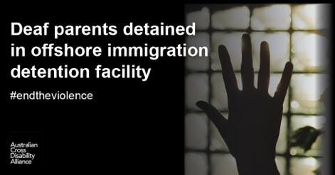 A silhouette of a hand against a wall with white text over the top that says: Deaf parents detained in offshore immigration detention facility #endtheviolence. The Australian Cross Disability Alliance logo is in the bottom left hand corner.