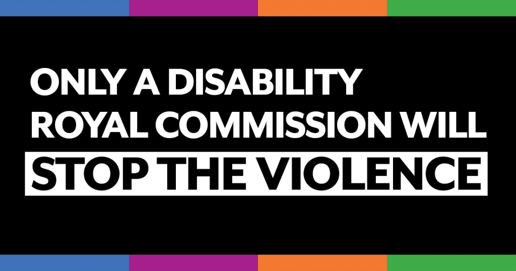 Only a disability royal commission will stop the violence