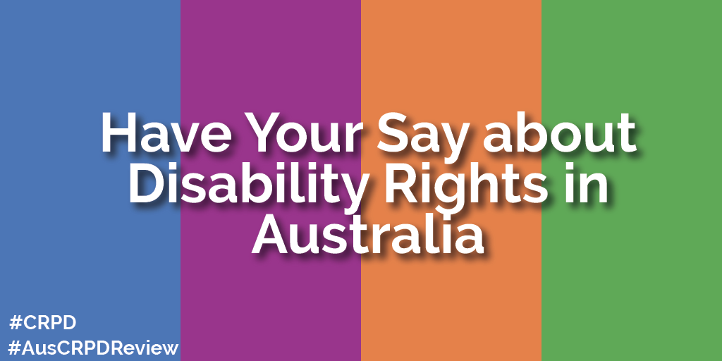 Have your say about Disability Rights in Australia. #CRPD #AusCRPDReview.